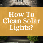 How To Clean Solar Lights?