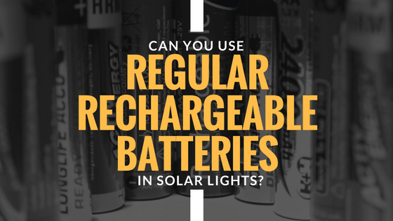 Can You Use Regular Rechargeable Batteries In Solar Lights