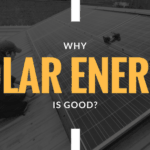 Why Solar Energy is Good