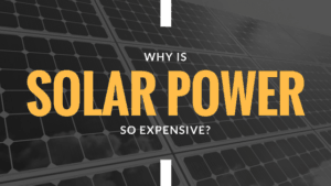 Why is Solar Power So Expensive?